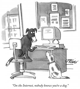 """ÒOn the Internet, nobody knows youÕre a dog.Ó (two dogs talking) """"Internet"""" capitalized in original"""